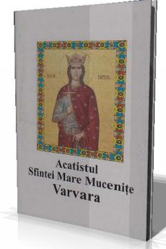 Acatistul Sfintei Mare Mucenite Varvara - Pret | Preturi Acatistul Sfintei Mare Mucenite Varvara