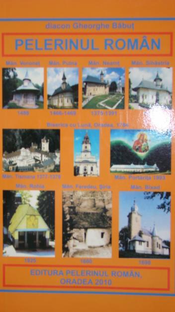 Pelerinul Roman - Diac. Gheorghe Babut, editie 2010, PRET 17 RON - Pret | Preturi Pelerinul Roman - Diac. Gheorghe Babut, editie 2010, PRET 17 RON